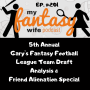 Artwork for My Fantasy Wife Podcast Ep. # 201: 5th Annual Gary's Fantasy Football League Team Draft Analysis & Friend Alienation Special