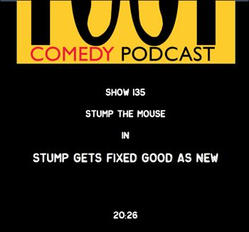 EP135--Stump the Mouse in Stump Gets Fixed Good as New