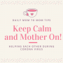Artwork for Keep Calm and Mother On! April 20, 2020 Mom to Mom tips for Covid-19