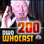 DWO WhoCast - #200  - Doctor Who Podcast