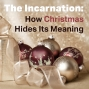 Artwork for Episode 17: The Incarnation - How Christmas Hides Its Meaning