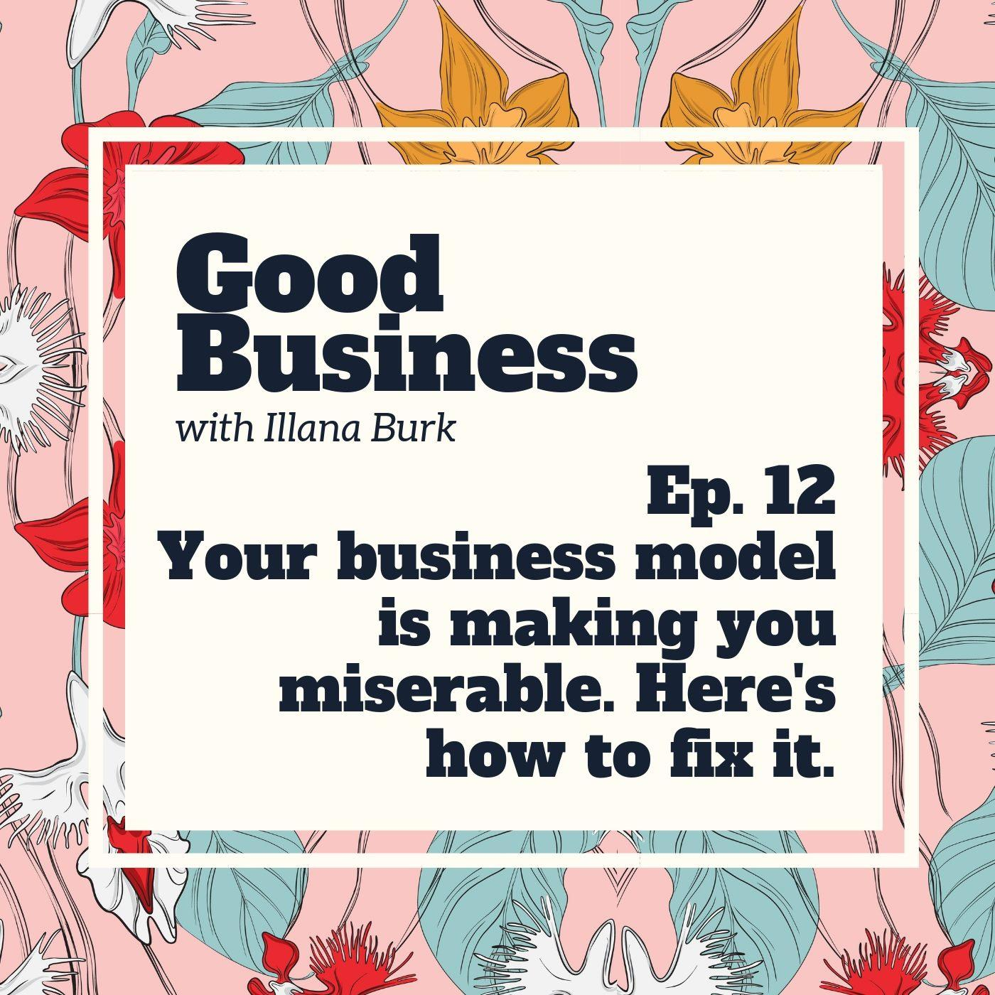 Your business model is making you miserable. | GB12