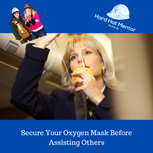 Secure Your Own Oxygen Mask First Before Assisting Others