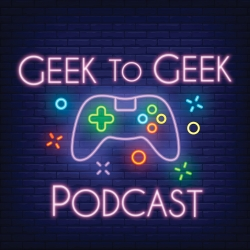 "Geek to Geek Podcast: S4E2 - The Geekery Entertainment System - ""Visually Jarring On Purpose"""