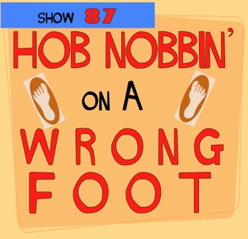 EP087--Hobnobbin' on a Wrong Foot