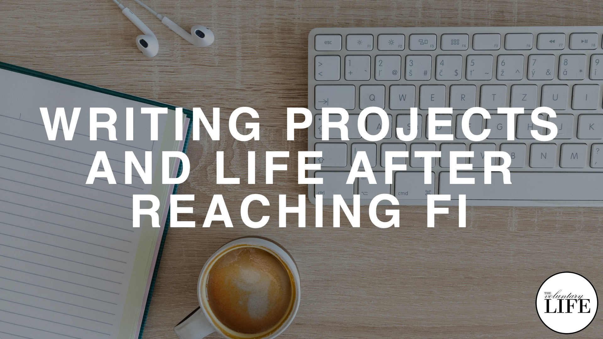 Bonus Episode 67: Writing Projects And Life After Achieving FI