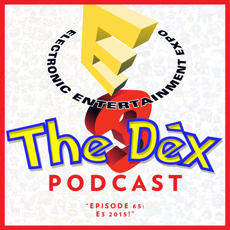 The Dex! Podcast #65: E3 2015!