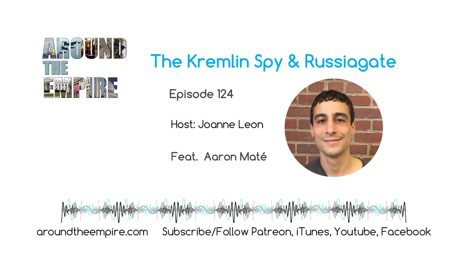 Ep 124 Kremlin Spy Russiagate Aaron Mate