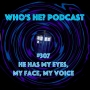 Artwork for Who's He? Podcast #307 He has my eyes, my face, my voice