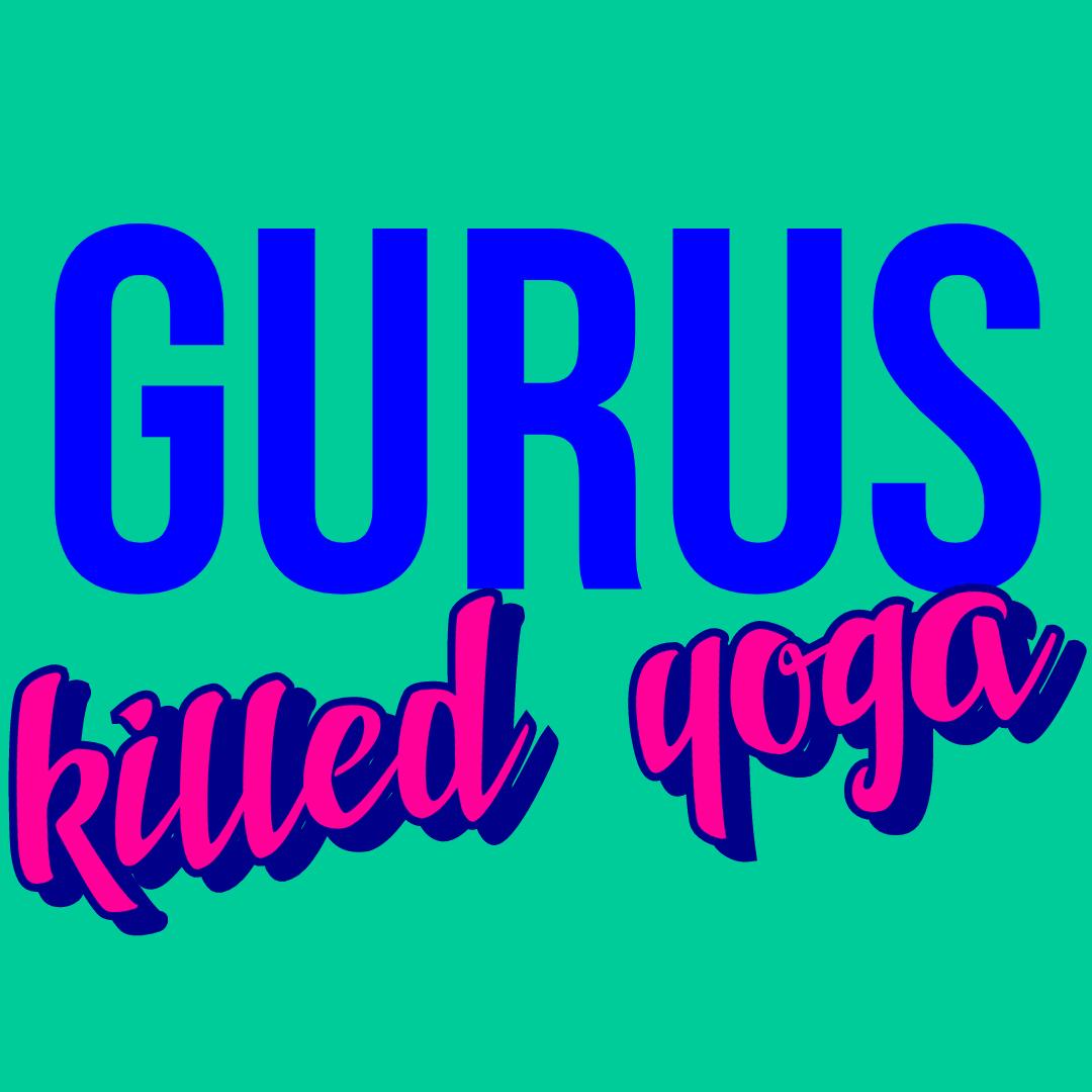 Ep 3 - Gurus Killed Yoga