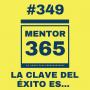 Artwork for MENTOR365 #349La clave del éxito es...