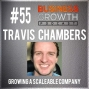 Artwork for Growing a Scaleable Company with Travis Chambers - BGP 55