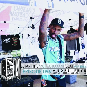 Start The Beat 096: ANDRE FRYE / CRASHTIDE CLOTHING