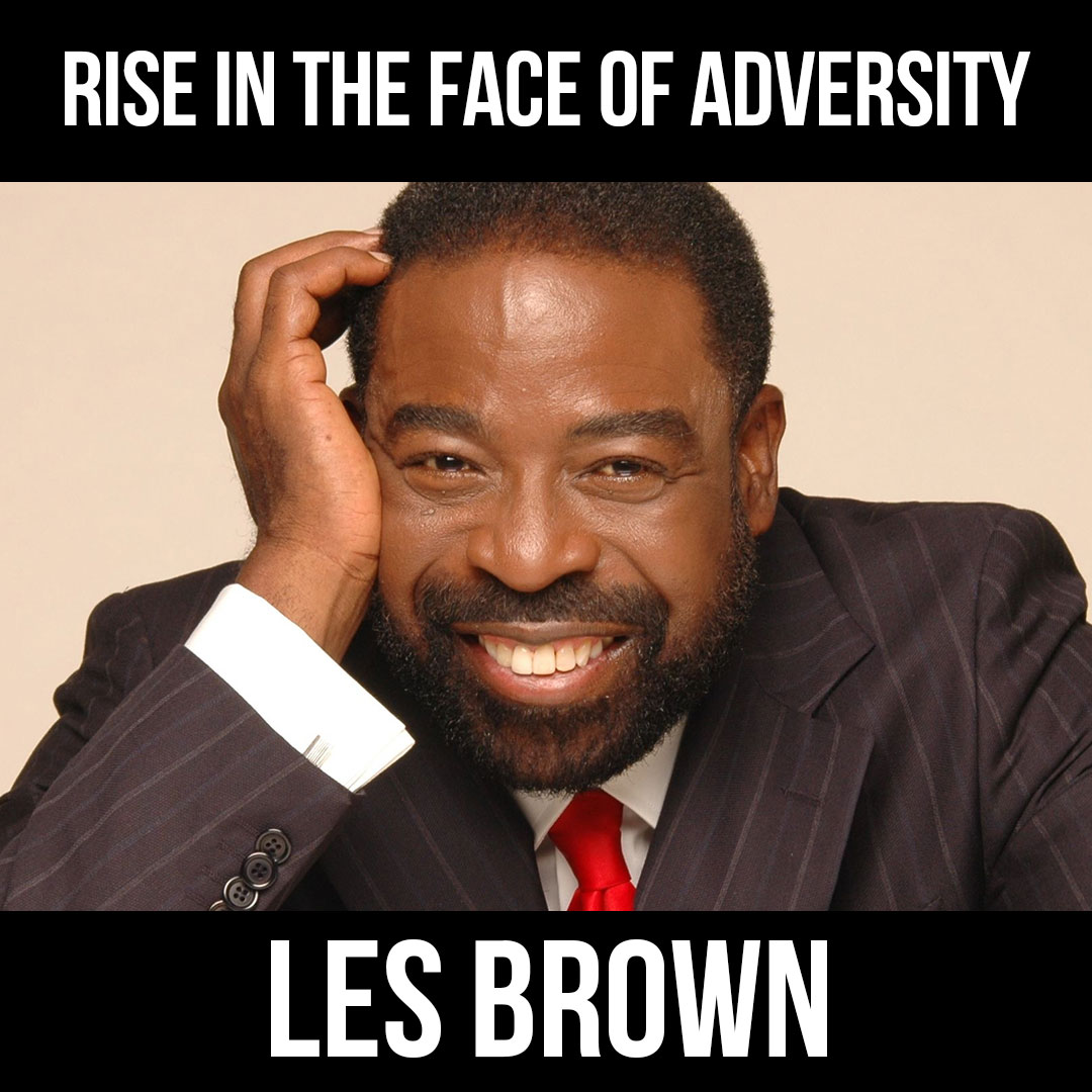 Rise in the Face of Adversity w/ Les Brown