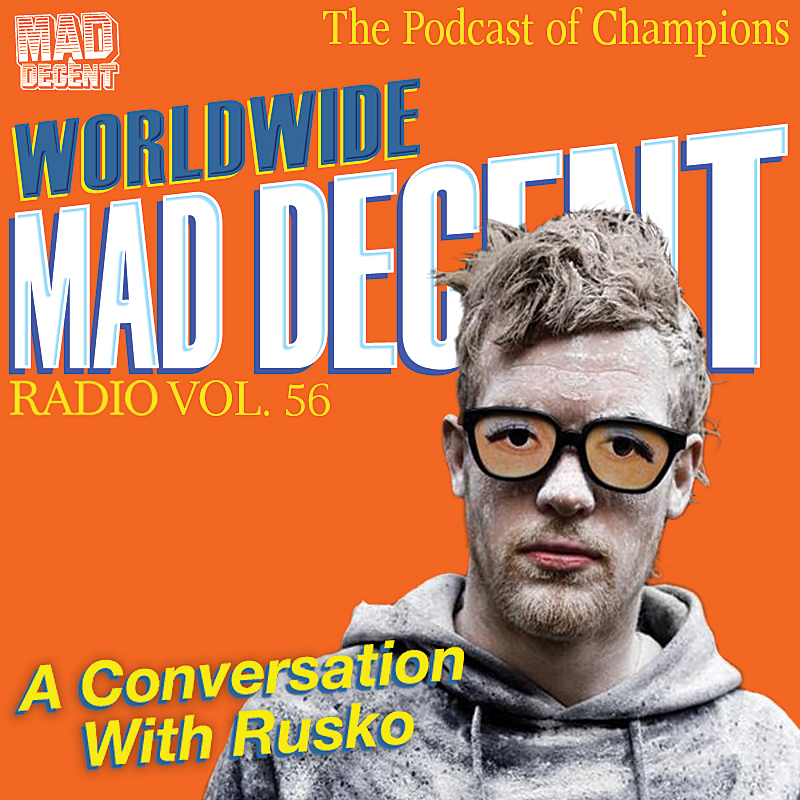 Mad Decent Worldwide Radio #56 - A Conversation With Rusko