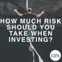 Artwork for 394 How Much Risk Should You Take When Investing?