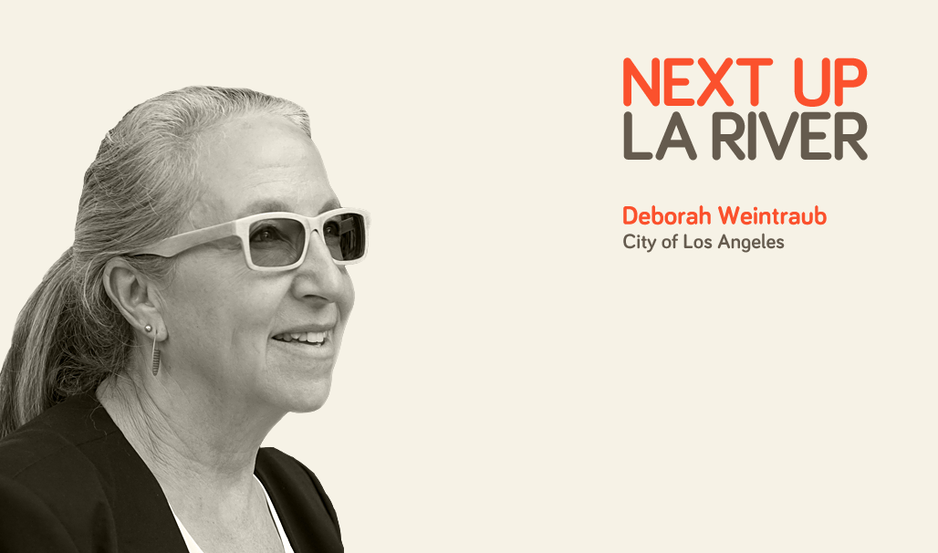'Next Up: The LA River' Mini-Session #4: Deborah Weintraub, LA Chief Architect and Chief Deputy City Engineer