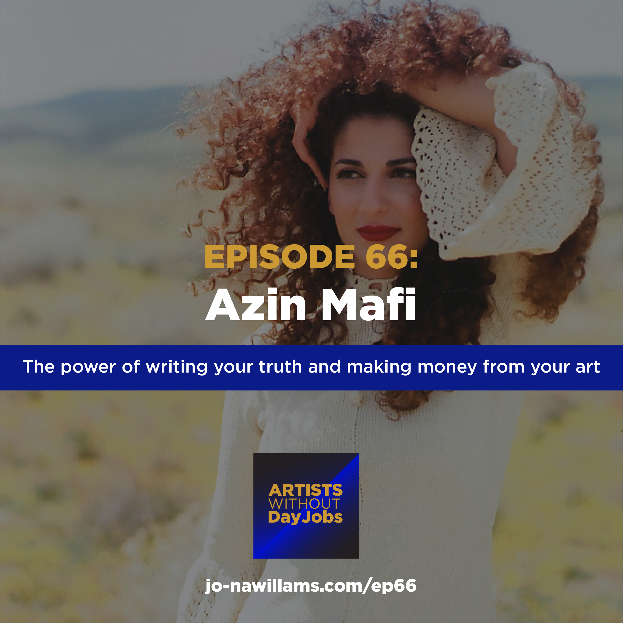 Ep 66: The power of writing your truth and making money from your art w/ Azin Mafi