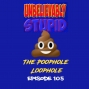 Artwork for The Poophole Loophole | Unbelievably Stupid 106