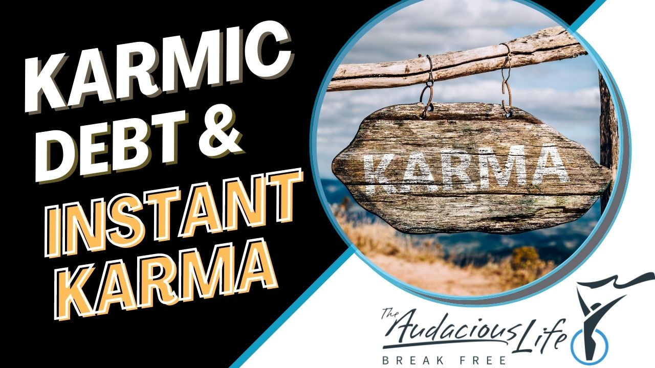 Karmic Debt & Instant Karma