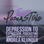 Artwork for Depression to Expression: Podcasting Can Pay Off in Unexpected Ways with Andrea Klunder