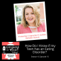 Artwork for How Do I Know if My Teen Has an Eating Disorder? Guest: Counselor Michelle Nietert