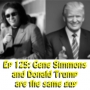 Artwork for Ep 125: Gene Simmons and Donald Trump are the same guy
