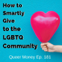 Artwork for How to Smartly Give to LGBTQ Community - Queer Money Ep. 181