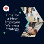 Artwork for Time For A New Employee Wellness Strategy