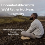 Artwork for Uncomfortable Words We'd Rather Not Hear: Humility