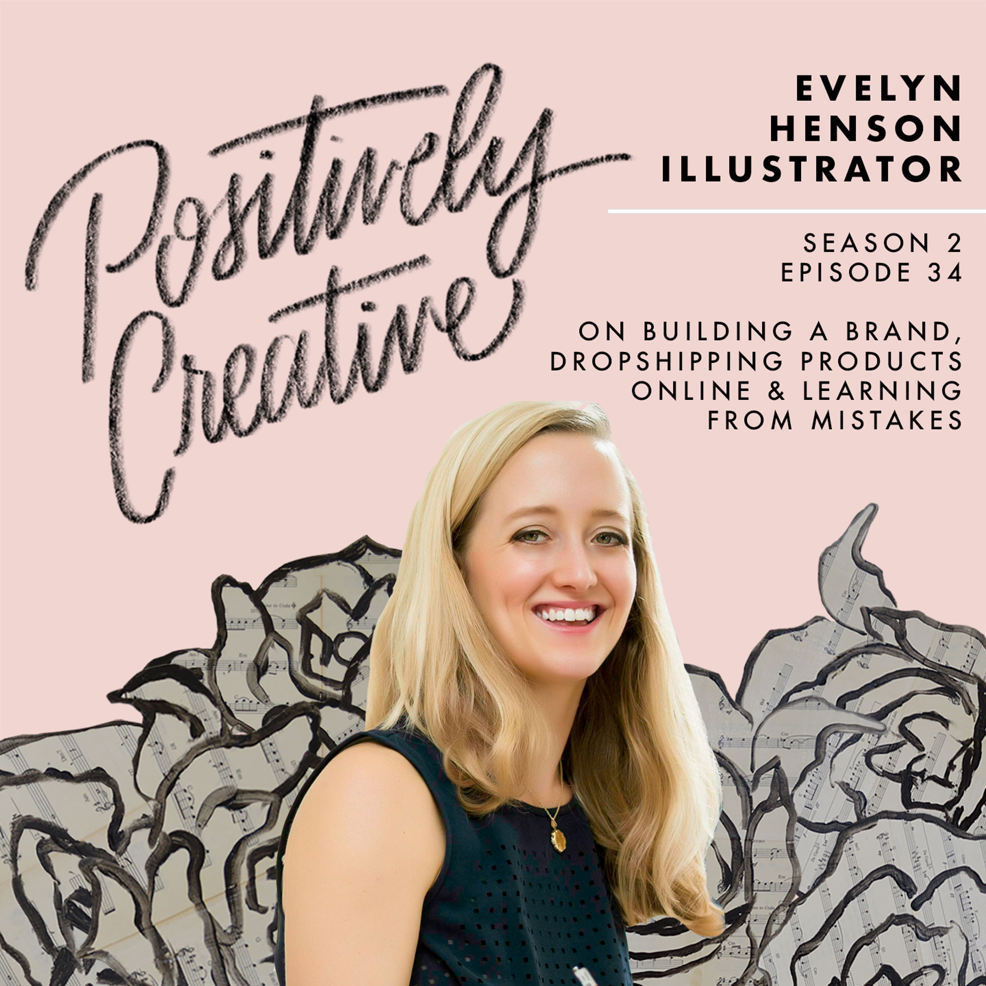 Artwork for Episode 34 - Evelyn Henson, Illustrator, on Building a Brand, Dropshipping Products Online & Learning From Mistakes