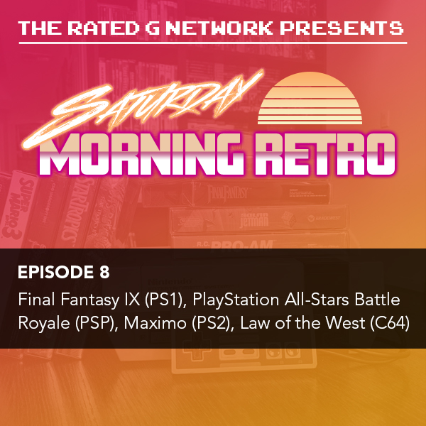 Artwork for Saturday Morning Retro Episode 8 - Final Fantasy IX (PS1), PlayStation All-Stars Battle Royale (PSP), Maximo (PS2), Law of the West (C64)