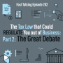 Artwork for 202: The Tax Law that Could REGULATE You out of Business: Part 2 The Great Debate