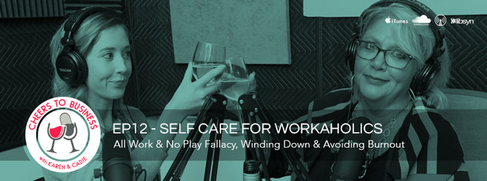 Cheers To Business Podcast | Ep12 | Self Care Workaholics