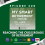 Artwork for Ep 320: Reaching the Crossroads of Retirement