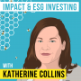 Artwork for Katherine Collins – Impact and ESG Investing - [Invest Like the Best, EP.129]
