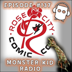 Monster Kid Radio #137 - 2014 Rose City Comic Con