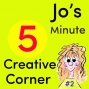 Artwork for #2 Jo's 5 Minute Creative Corner Podcast
