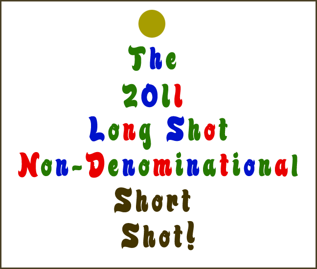 Episode #413: The 2011 Long Shot Non-Denominational Holiday Short Shot!