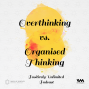 Artwork for Ep. 42: Overthinking vs. Organised Thinking