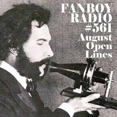 Fanboy Radio #561 - August Open Lines LIVE