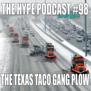 The Hype Podcast: Episode 98 The Texas Taco Gang Plow