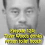 Artwork for Ep 124: Tiger Woods drinks prison toilet hooch