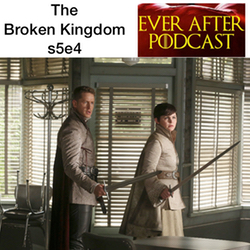 s5e4 The Broken Kingdom  - Ever After: The Once Upon a Time Podcast
