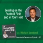 Artwork for  Leading on the Football Field and in Your Field with Michael Lombardi