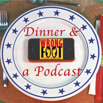 EP065--Wrong Foot's Dinner and a Podcast