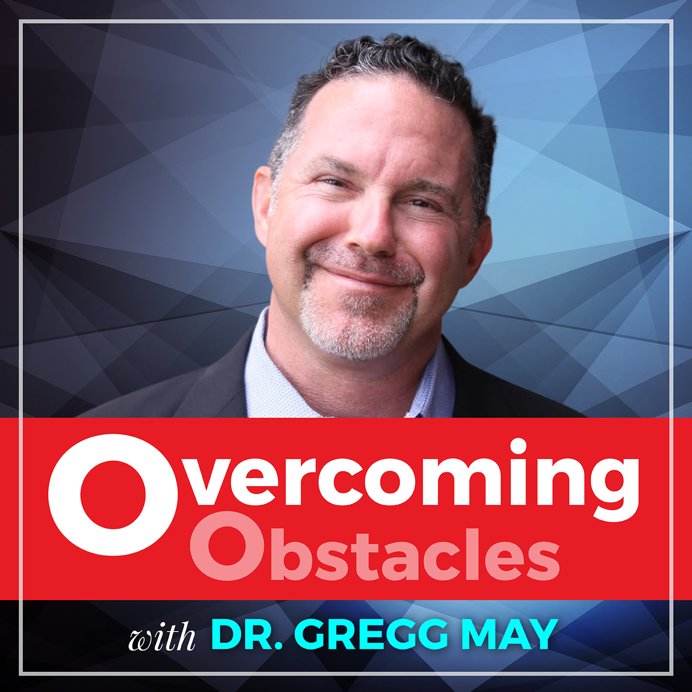 Artwork for Overcoming Obstacles with Dr. Gregg May