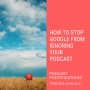 Artwork for How To Stop Google From Ignoring Your Podcast [Episode 109]