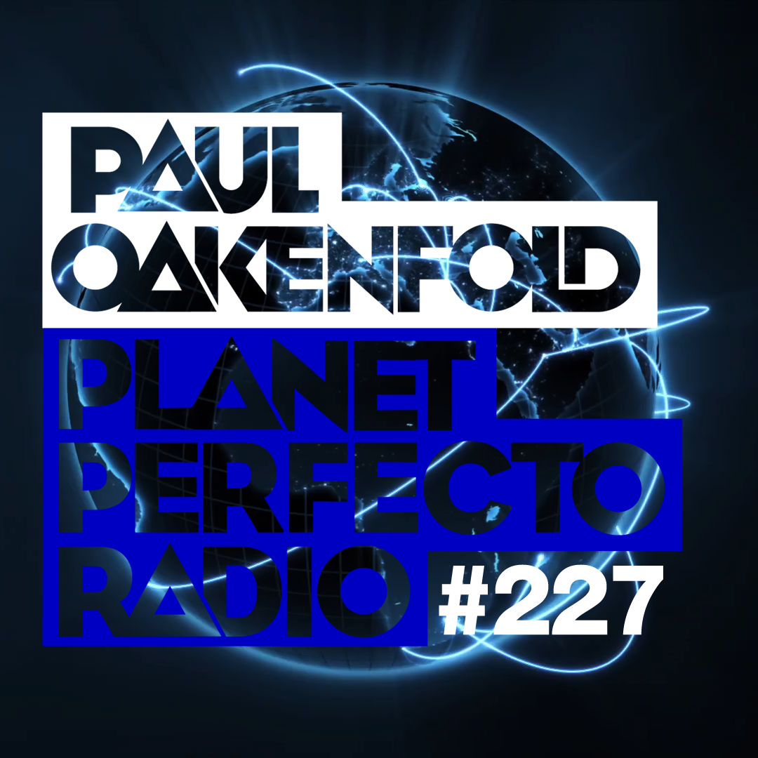 Planet Perfecto Podcast 227 ft. Paul Oakenfold & Lewis Jimenez