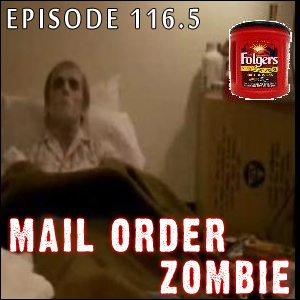 Mail Order Zombie: Episode 116.5